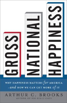 Image for Gross National Happiness: Why Happiness Matters for America--and How We Can Get More of It