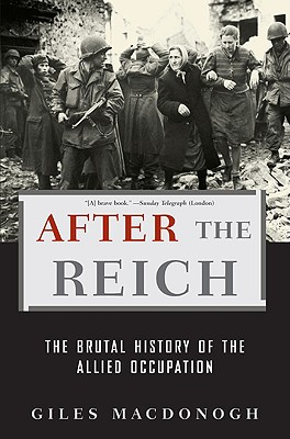 After the Reich: The Brutal History of the Allied Occupation, MacDonogh, Giles