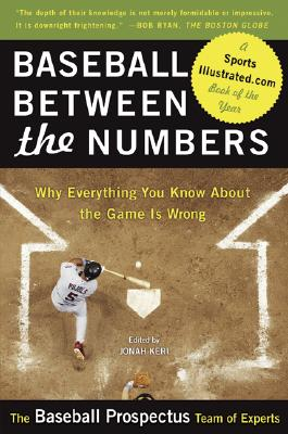 Baseball Between the Numbers: Why Everything You Know About the Game Is Wrong, The Baseball Prospectus Team of Experts