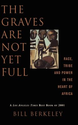 Image for The Graves Are Not Yet Full: Race, Tribe and Power in the Heart of America