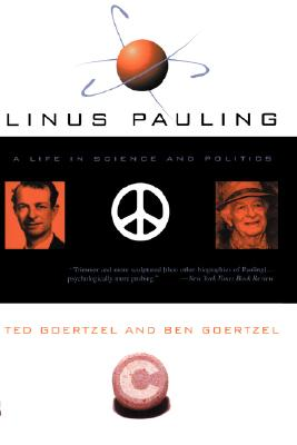 Linus Pauling: A Life In Science And Politics, Goertzel, Ted