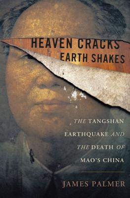 Image for Heaven Cracks, Earth Shakes: The Tangshan Earthquake and the Death of Mao's China