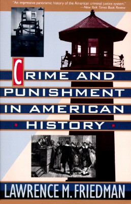 "Crime And Punishment In American History, ""Friedman, Lawrence"""