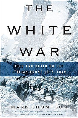 Image for The White War: Life and Death on the Italian Front 1915-1919