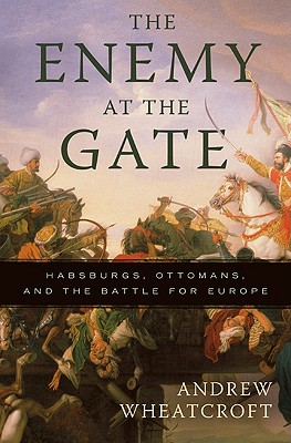 Image for The Enemy at the Gate: Habsburgs, Ottomans, and the Battle for Europe