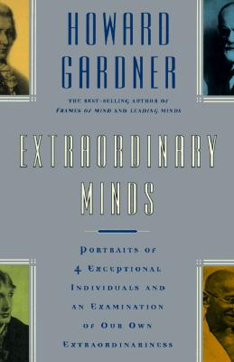 Extraordinary Minds: Portraits Of 4 Exceptional Individuals And An Examination Of Our Own Extraordinariness (Masterminds Series), Gardner, Howard E.