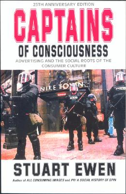 Image for Captains Of Consciousness Advertising And The Social Roots Of The Consumer Culture