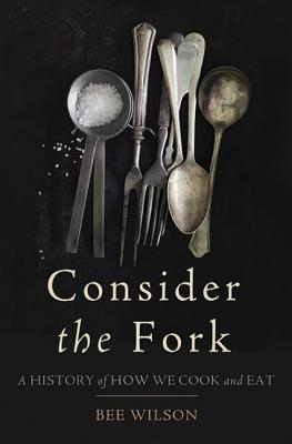 Image for Consider the Fork: A History of How We Cook and Eat