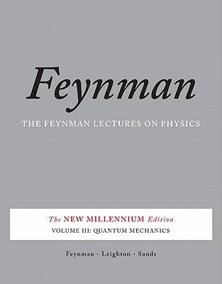 The Feynman Lectures on Physics, Vol. III: The New Millennium Edition: Quantum Mechanics (Volume 3), Feynman, Richard P.; Leighton, Robert B.; Sands, Matthew