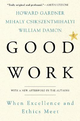 Good Work, Howard E. Gardner, Mihaly Csikszentmihalyi, William Damon