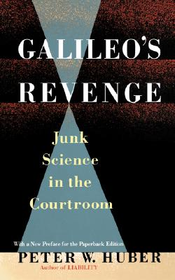 Galileo's Revenge: Junk Science In The Courtroom, Peter Huber, Peter W. Huber