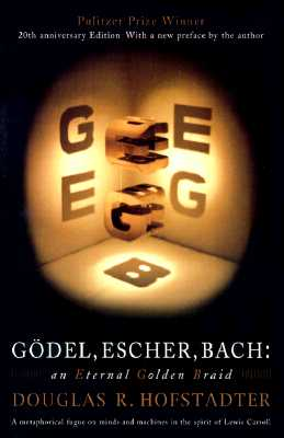 Gödel, Escher, Bach: An Eternal Golden Braid, Hofstadter, Douglas R.