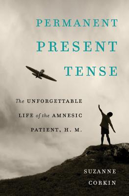 Image for Permanent Present Tense: The Unforgettable Life of the Amnesic Patient, H. M.