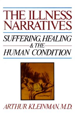 Image for The Illness Narratives: Suffering, Healing, And The Human Condition
