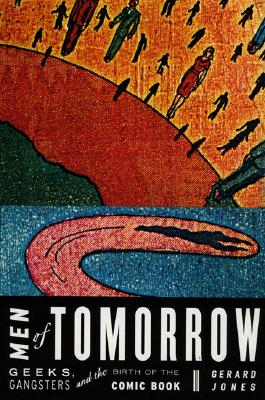Image for Men of Tomorrow: Geeks, Gangsters, and the Birth of the Comic Book