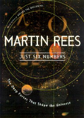 Just Six Numbers: The Deep Forces That Shape The Universe, Martin Rees