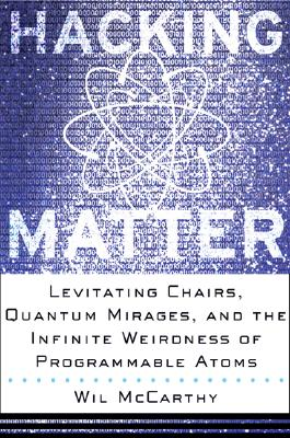 Image for Hacking Matter: Levitating Chairs, Quantum Mirages, and the Infinite Weirdness of Programmable Atoms