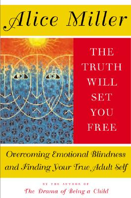 TRUTH WILL SET YOU FREE : OVERCOMING EMO, ALICE MILLER