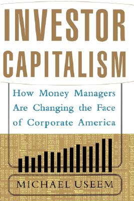 Investor Capitalism, Useem, Michael