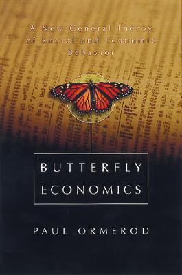 Butterfly Economics: A New General Theory of Social and Economic Behavior, Paul Ormerod