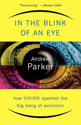 In The Blink Of An Eye: How Vision Sparked The Big Bang Of Evolution, Andrew Parker