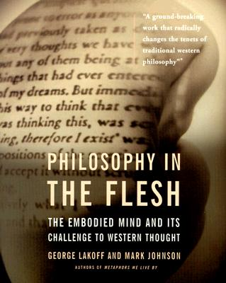 Philosophy in the Flesh: the Embodied Mind & its Challenge to Western Thought, George Lakoff; Mark Johnson