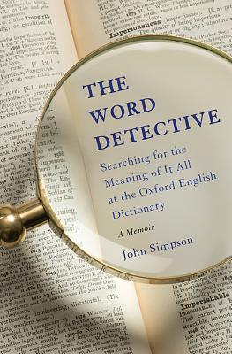 Image for The Word Detective: Searching for the Meaning of It All at the Oxford English Dictionary