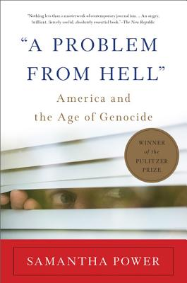 PROBLEM FROM HELL: AMERICA AND THE AGE OF GENOCIDE, POWER, SAMANTHA
