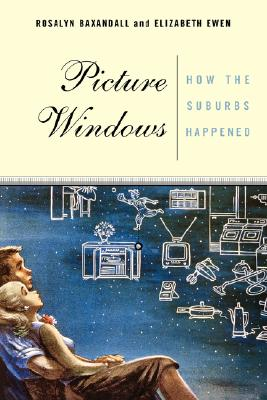 Picture Windows: How The Suburbs Happened, Ewen, Elizabeth