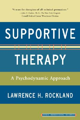 Supportive Therapy: A Psychodynamic Approach, Rockland, Lawrence H.