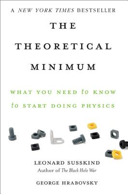 Image for Theoretical Minimum: What You Need to Know to Start Doing Physics