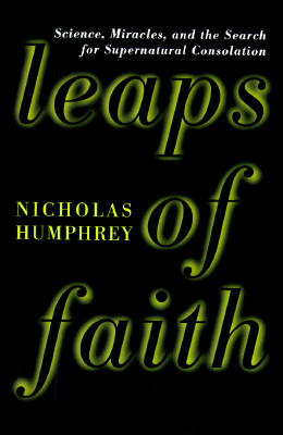 Image for Leaps of Faith: Science, Miracles, and the Search for Supernatural Consolation
