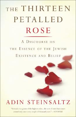 Image for The Thirteen Petalled Rose A Discourse on the Essence of Jewish Existence and Belief