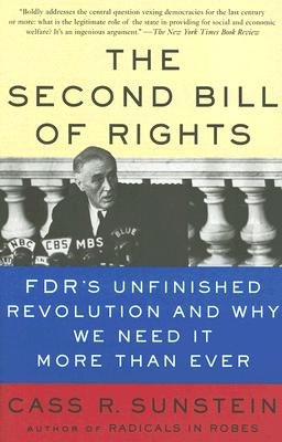 The Second Bill of Rights: FDR's Unfinished Revolution--And Why We Need It More Than Ever, Sunstein, Cass