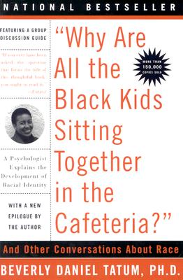 Why Are All the Black Kids Sitting Together in the Cafeteria: And Other Conversations About Race, Beverly Daniel Tatum