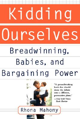 Image for Kidding Ourselves: Breadwinning, Babies And Bargaining Power