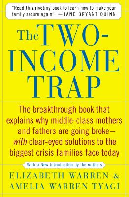 The Two-Income Trap: Why Middle-Class Parents are Going Broke, Warren, Elizabeth; Tyagi, Amelia Warren