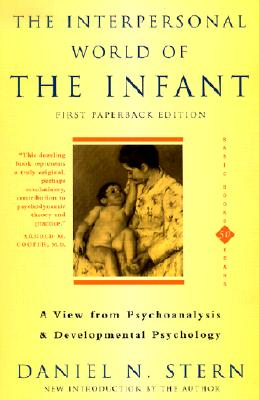 The Interpersonal World Of The Infant: A View from Psychoanalysis and Developmental Psychology, Stern, Daniel N.
