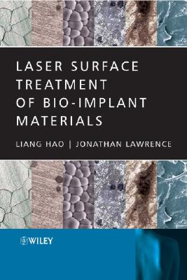 Laser Surface Treatment of Bio-Implant Materials, Hao, Liang; Lawrence, Jonathan