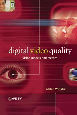 Digital Video Quality: Vision Models and Metrics, Winkler, Stefan