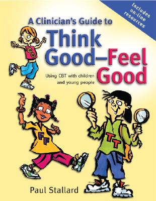 Image for A Clinician's Guide to Think Good-Feel Good: Using CBT with Children and Young People