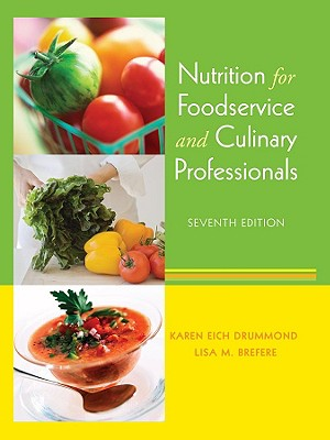 Nutrition for Foodservice and Culinary Professionals, Karen Eich Drummond; Lisa M. Brefere