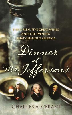 Image for Dinner at Mr. Jefferson's: Three Men, Five Great Wines, and the Evening That Changed America
