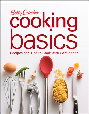 Betty Crocker Cooking Basics: Recipes and Tips toCook with Confidence (Betty Crocker Books), Betty Crocker