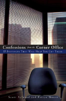 Image for CONFESSIONS FROM THE CORNER OFFICE 15 INSTINCTS THAT WILL HELP YOU GET THERE