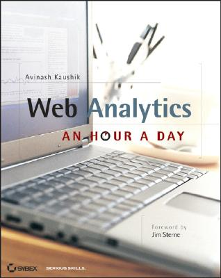 Web Analytics: An Hour a Day, Avinash Kaushik