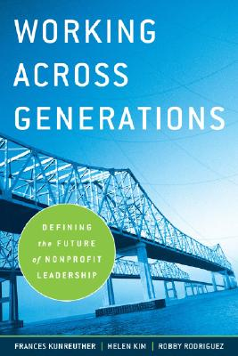 Image for Working Across Generations: Defining the Future of Nonprofit Leadership (Kim Klein's Chardon Press)
