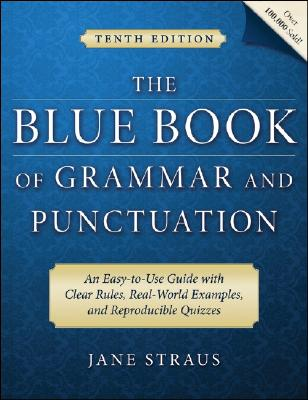 The Blue Book of Grammar and Punctuation: An Easy-to-Use Guide with Clear Rules, Real-World Examples, and Reproducible Quizzes, Jane Straus