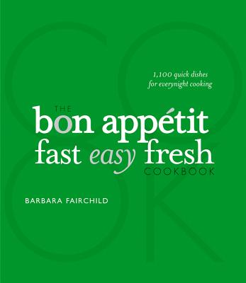 The Bon Appetit Cookbook  Fast Easy Fresh, Fairchild, Barbara