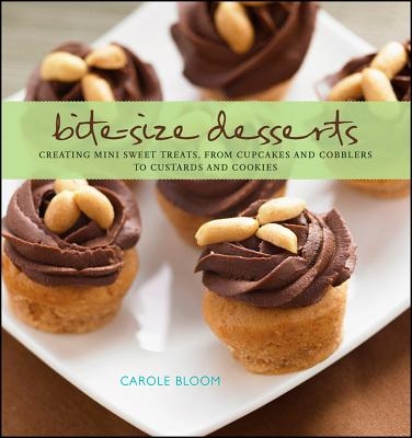 """Bite-Size Desserts: Creating Mini Sweet Treats, from Cupcakes to Cobblers to Custards and Cookies"", ""Bloom, Carole"""
